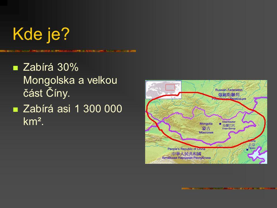 Kde je? Zabírá 30% Mongolska a velkou část Číny. Zabírá asi 1 300 000 km².