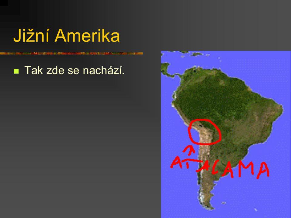 Jižní Amerika Tak zde se nachází.