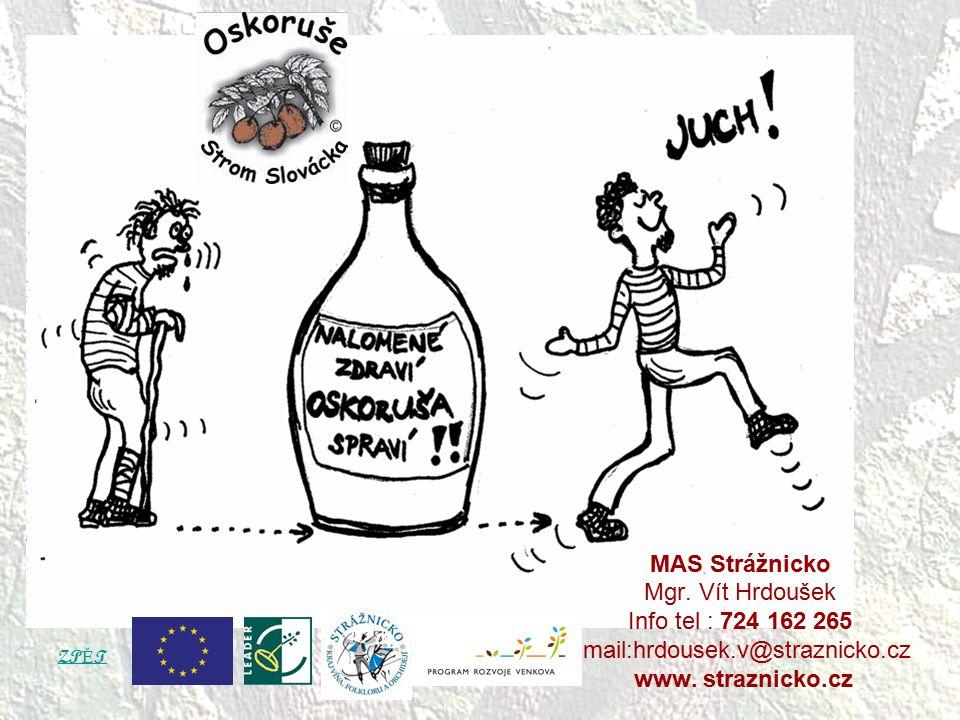 MAS Strážnicko Mgr. Vít Hrdoušek Info tel : 724 162 265 email:hrdousek.v@straznicko.cz www. straznicko.cz ZP Ě T
