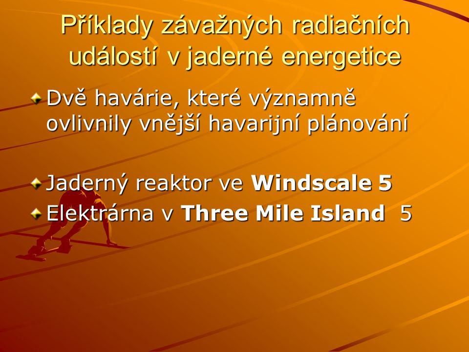 Příklady závažných radiačních událostí v jaderné energetice Dvě havárie, které významně ovlivnily vnější havarijní plánování Jaderný reaktor ve Windsc