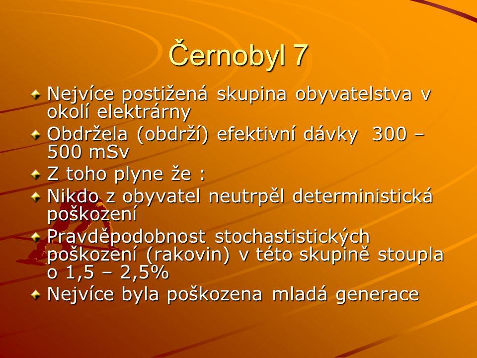 Černobyl 7 Nejvíce postižená skupina obyvatelstva v okolí elektrárny Obdržela (obdrží) efektivní dávky 300 – 500 mSv Z toho plyne že : Nikdo z obyvate