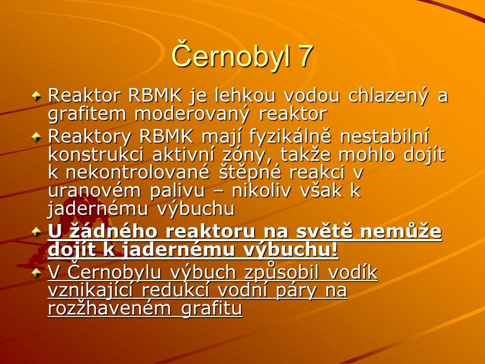Černobyl 7 Reaktor RBMK je lehkou vodou chlazený a grafitem moderovaný reaktor Reaktory RBMK mají fyzikálně nestabilní konstrukci aktivní zóny, takže