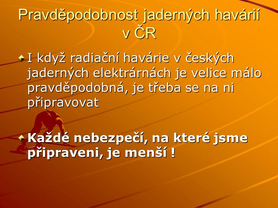Pravděpodobnost jaderných havárií v ČR I když radiační havárie v českých jaderných elektrárnách je velice málo pravděpodobná, je třeba se na ni připra