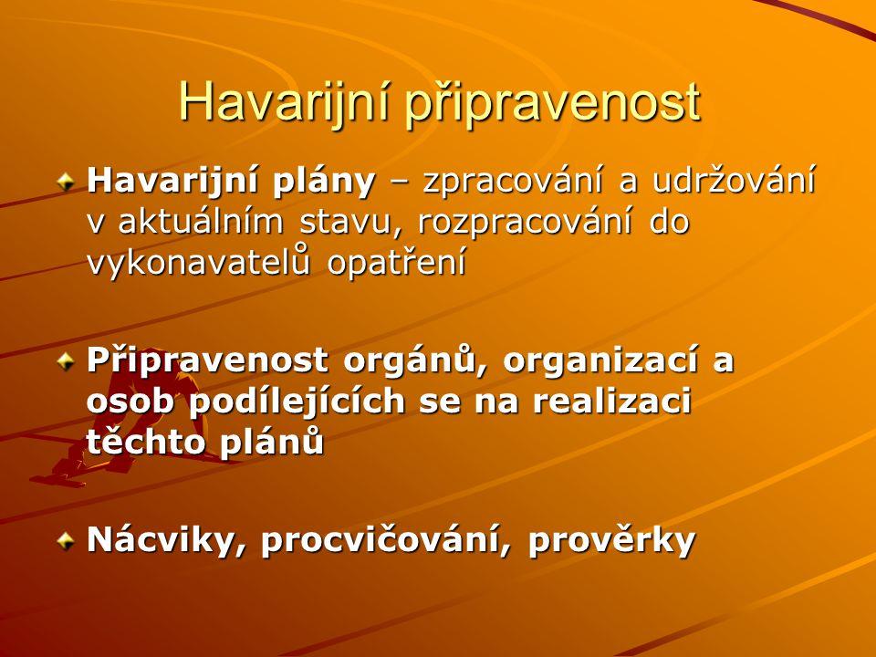 Havarijní připravenost Havarijní plány – zpracování a udržování v aktuálním stavu, rozpracování do vykonavatelů opatření Připravenost orgánů, organiza