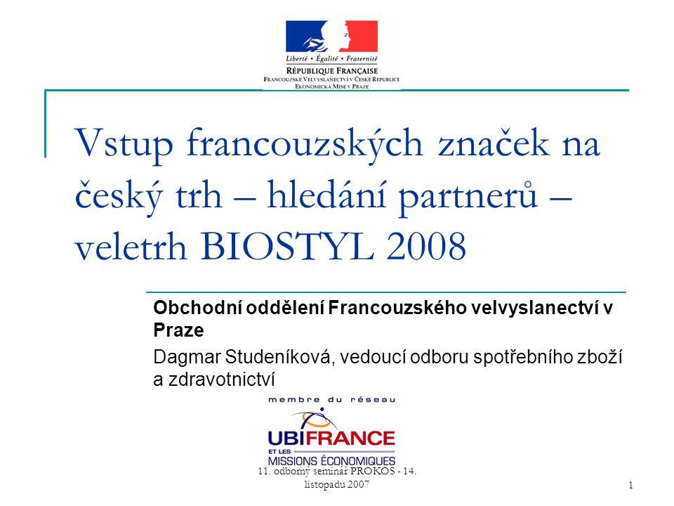 11. odborný seminář PROKOS - 14. listopadu 20071 Vstup francouzských značek na český trh – hledání partnerů – veletrh BIOSTYL 2008 Obchodní oddělení F