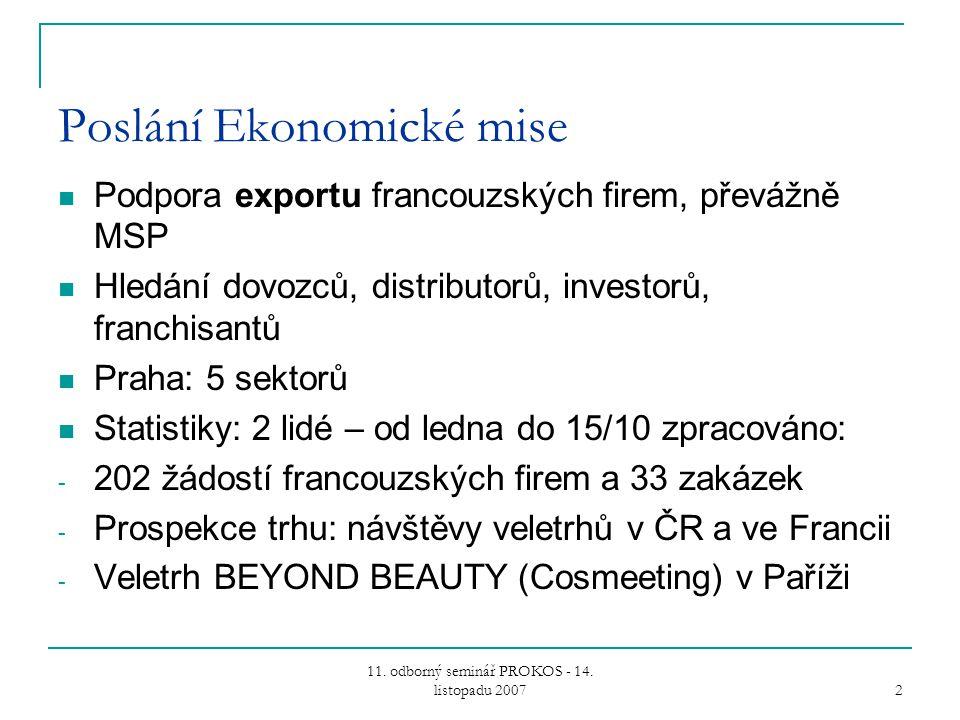 11. odborný seminář PROKOS - 14. listopadu 2007 2 Poslání Ekonomické mise Podpora exportu francouzských firem, převážně MSP Hledání dovozců, distribut