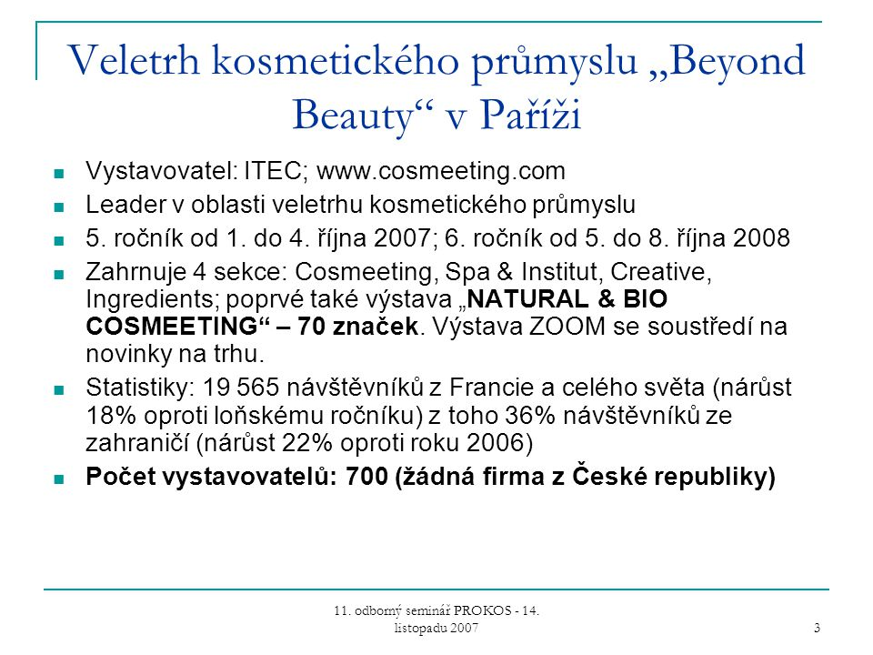 """11. odborný seminář PROKOS - 14. listopadu 2007 3 Veletrh kosmetického průmyslu """"Beyond Beauty"""" v Paříži Vystavovatel: ITEC; www.cosmeeting.com Leader"""