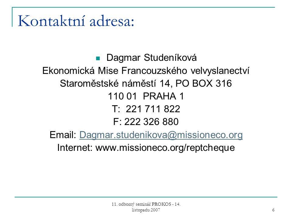 11. odborný seminář PROKOS - 14. listopadu 2007 6 Kontaktní adresa: Dagmar Studeníková Ekonomická Mise Francouzského velvyslanectví Staroměstské náměs