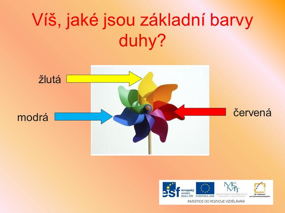 Víš, jaké jsou základní barvy duhy? modrá žlutá červená