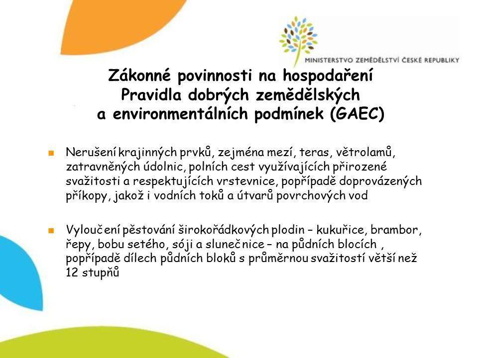 Zákonné povinnosti na hospodaření Pravidla dobrých zemědělských a environmentálních podmínek (GAEC) Nerušení krajinných prvků, zejména mezí, teras, vě