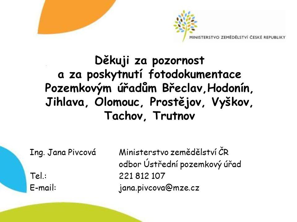 Děkuji za pozornost a za poskytnutí fotodokumentace Pozemkovým úřadům Břeclav,Hodonín, Jihlava, Olomouc, Prostějov, Vyškov, Tachov, Trutnov Ing. Jana