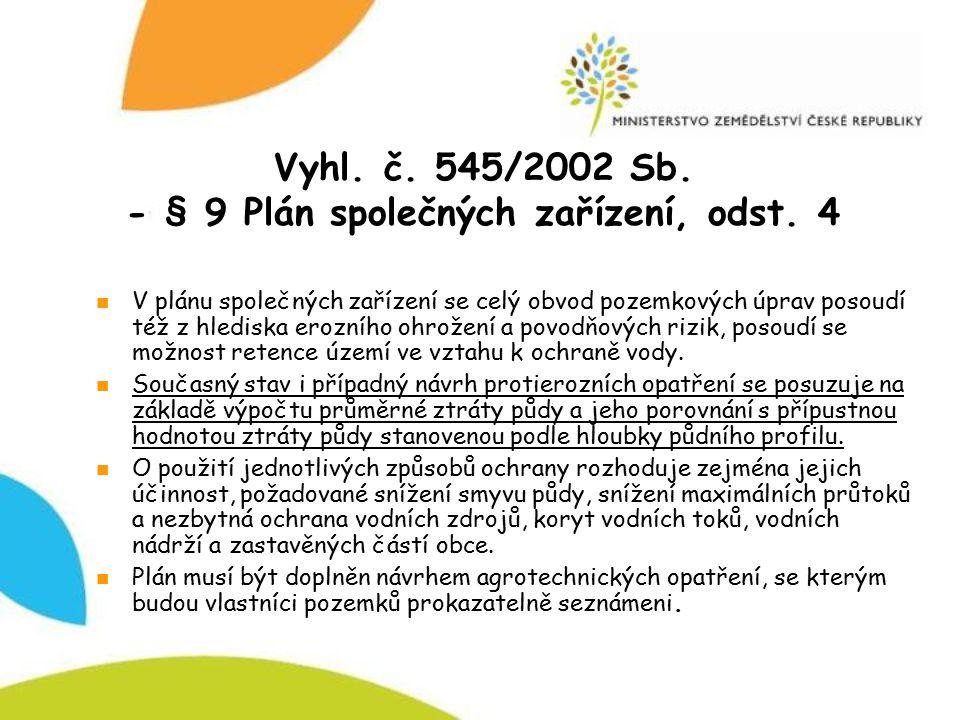 Vyhl. č. 545/2002 Sb. - § 9 Plán společných zařízení, odst. 4 V plánu společných zařízení se celý obvod pozemkových úprav posoudí též z hlediska erozn