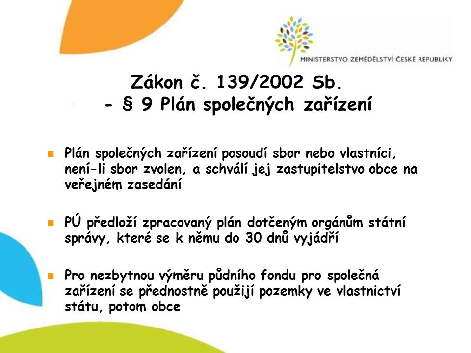 Zákon č. 139/2002 Sb. - § 9 Plán společných zařízení Plán společných zařízení posoudí sbor nebo vlastníci, není-li sbor zvolen, a schválí jej zastupit