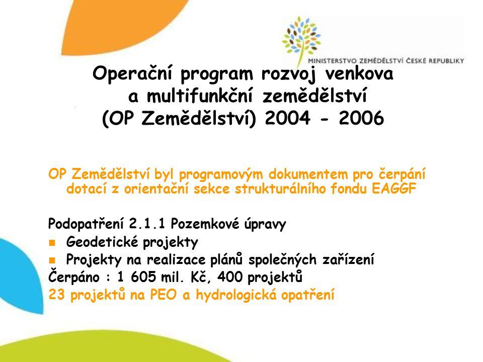 Operační program rozvoj venkova a multifunkční zemědělství (OP Zemědělství) 2004 - 2006 OP Zemědělství byl programovým dokumentem pro čerpání dotací z