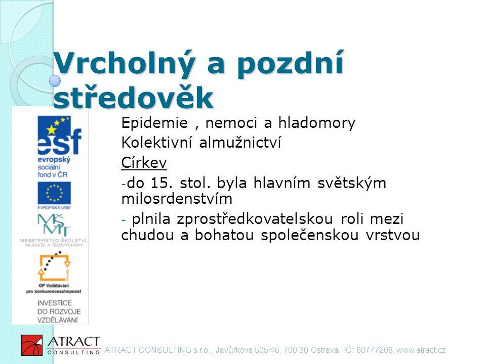 Vrcholný a pozdní středověk Epidemie, nemoci a hladomory Kolektivní almužnictví Církev - do 15.