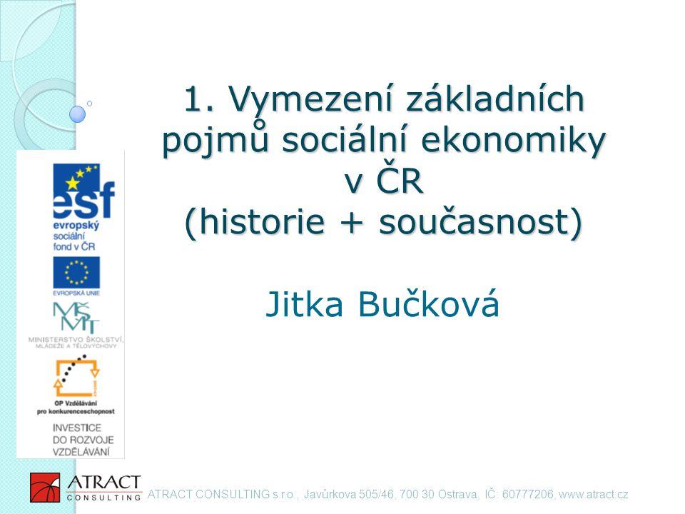 1. Vymezení základních pojmů sociální ekonomiky v ČR (historie + současnost) 1.