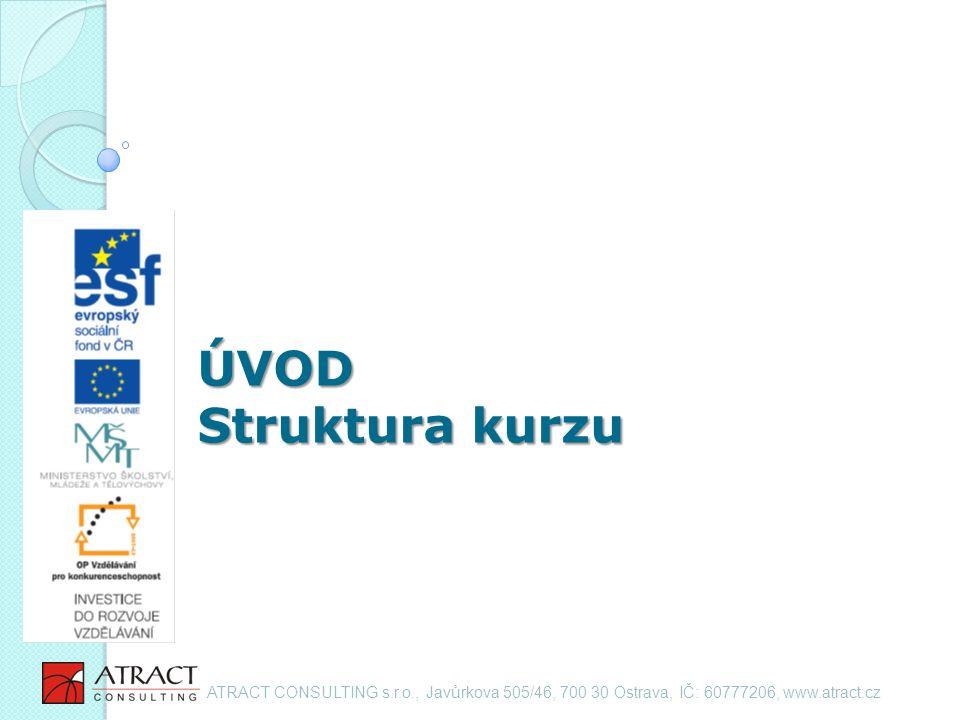 ÚVOD Struktura kurzu ATRACT CONSULTING s.r.o., Javůrkova 505/46, 700 30 Ostrava, IČ: 60777206, www.atract.cz