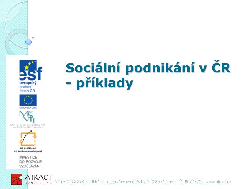Sociální podnikání v ČR - příklady ATRACT CONSULTING s.r.o., Javůrkova 505/46, 700 30 Ostrava, IČ: 60777206, www.atract.cz