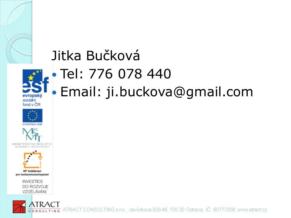 Jitka Bučková Tel: 776 078 440 Email: ji.buckova@gmail.com ATRACT CONSULTING s.r.o., Javůrkova 505/46, 700 30 Ostrava, IČ: 60777206, www.atract.cz