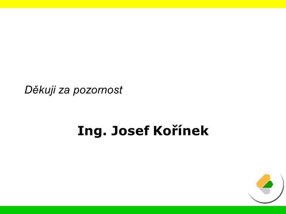 Děkuji za pozornost Ing. Josef Kořínek