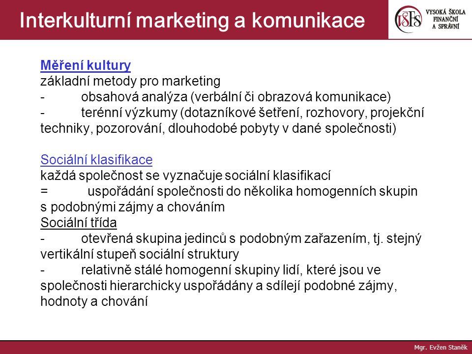Mgr. Evžen Staněk Interkulturní marketing a komunikace Kulturní antropologie - věda zabývající se sledováním různých kultur - potřebná k tomu, aby byl