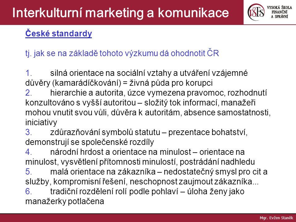 Mgr. Evžen Staněk Interkulturní marketing a komunikace Působení sociální třídy na spotřební chování 1. při rozpoznání potřeby a užití hodnotících krit