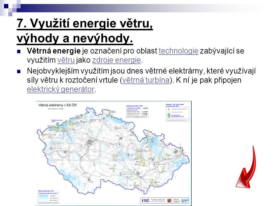 7. Využití energie větru, výhody a nevýhody. Větrná energie je označení pro oblast technologie zabývající se využitím větru jako zdroje energie.techno