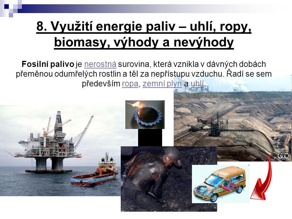 8. Využití energie paliv – uhlí, ropy, biomasy, výhody a nevýhody Fosilní palivo je nerostná surovina, která vznikla v dávných dobách přeměnou odumřel