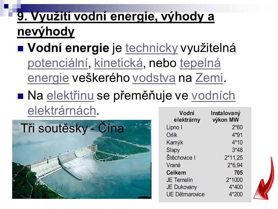9. Využití vodní energie, výhody a nevýhody Vodní energie je technicky využitelná potenciální, kinetická, nebo tepelná energie veškerého vodstva na Ze