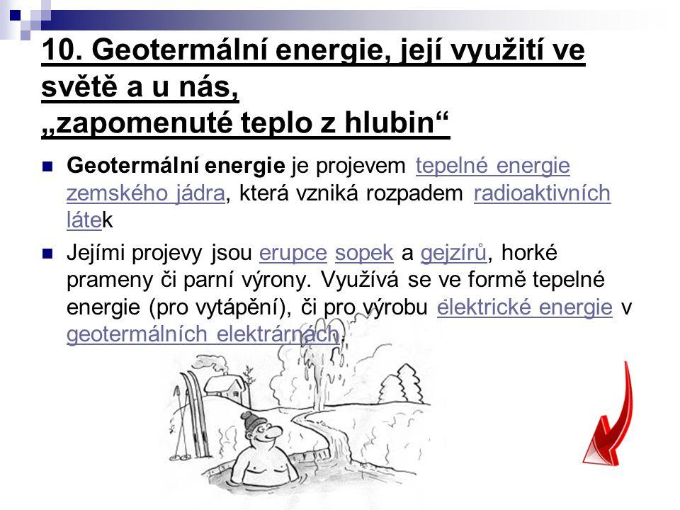 """10. Geotermální energie, její využití ve světě a u nás, """"zapomenuté teplo z hlubin"""" Geotermální energie je projevem tepelné energie zemského jádra, kt"""