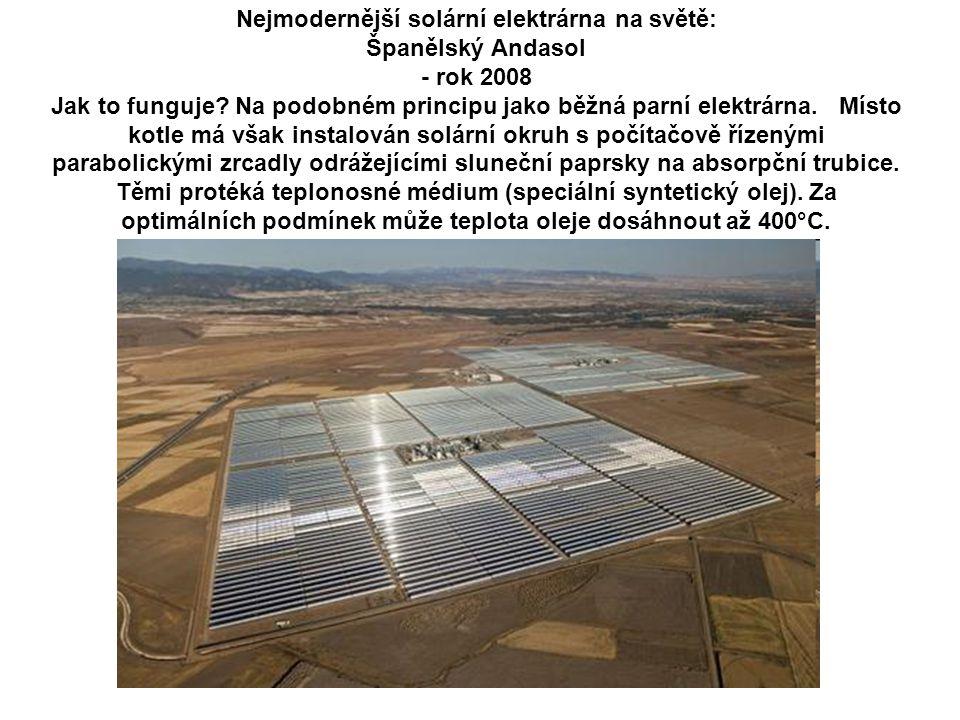 Nejmodernější solární elektrárna na světě: Španělský Andasol - rok 2008 Jak to funguje? Na podobném principu jako běžná parní elektrárna. Místo kotle