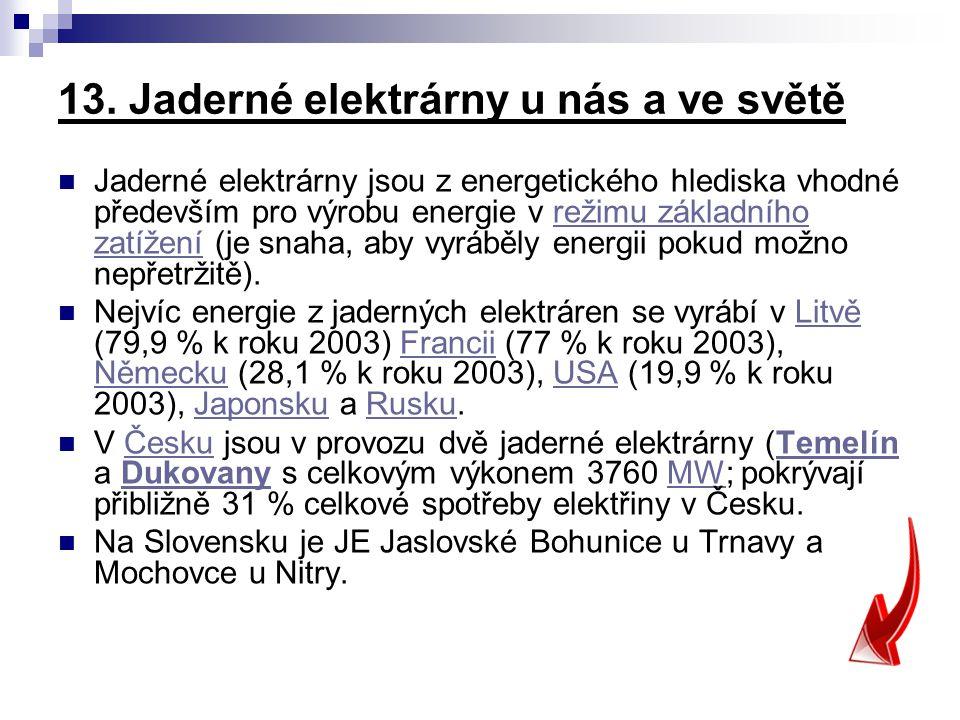 13. Jaderné elektrárny u nás a ve světě Jaderné elektrárny jsou z energetického hlediska vhodné především pro výrobu energie v režimu základního zatíž