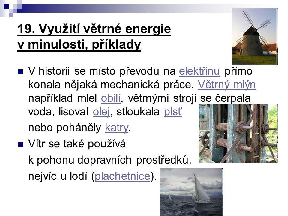 19. Využití větrné energie v minulosti, příklady V historii se místo převodu na elektřinu přímo konala nějaká mechanická práce. Větrný mlýn například
