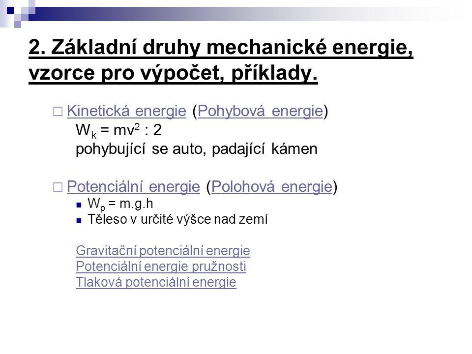 2. Základní druhy mechanické energie, vzorce pro výpočet, příklady.  Kinetická energie (Pohybová energie) Kinetická energiePohybová energie W k = mv