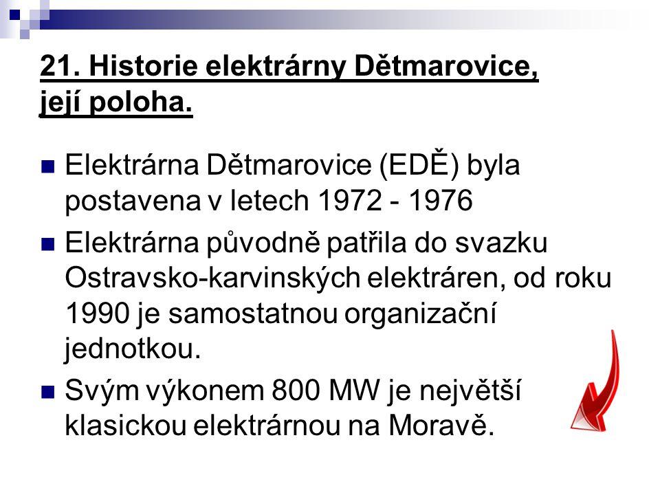 21. Historie elektrárny Dětmarovice, její poloha. Elektrárna Dětmarovice (EDĚ) byla postavena v letech 1972 - 1976 Elektrárna původně patřila do svazk