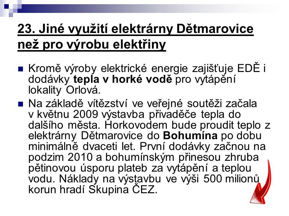 23. Jiné využití elektrárny Dětmarovice než pro výrobu elektřiny Kromě výroby elektrické energie zajišťuje EDĚ i dodávky tepla v horké vodě pro vytápě