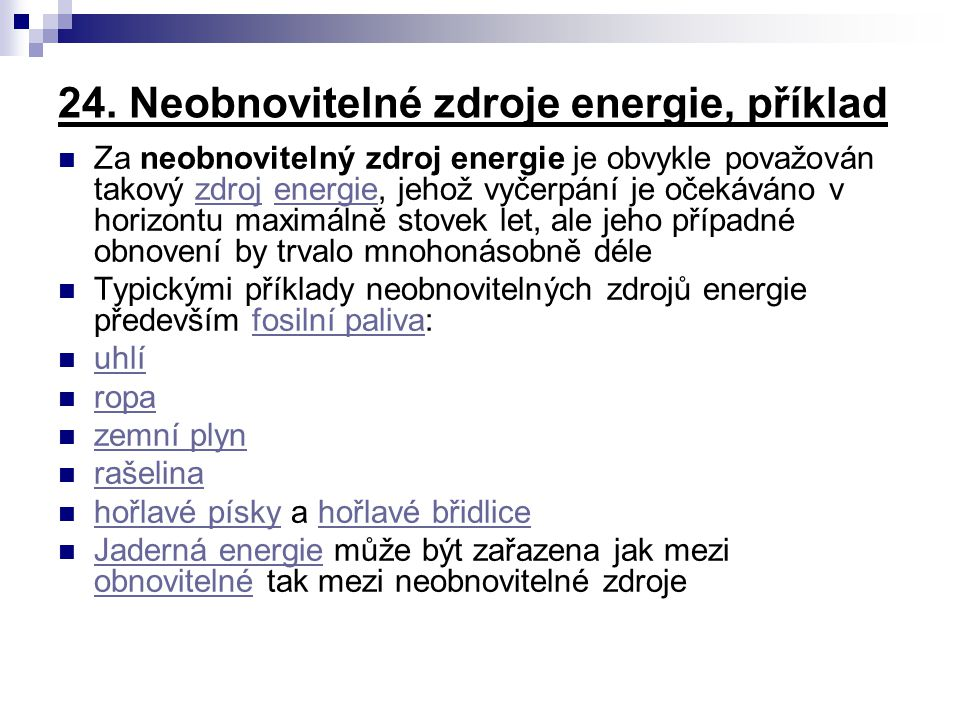 24. Neobnovitelné zdroje energie, příklad Za neobnovitelný zdroj energie je obvykle považován takový zdroj energie, jehož vyčerpání je očekáváno v hor