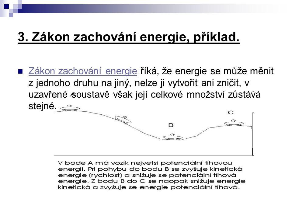 3. Zákon zachování energie, příklad. Zákon zachování energie říká, že energie se může měnit z jednoho druhu na jiný, nelze ji vytvořit ani zničit, v u