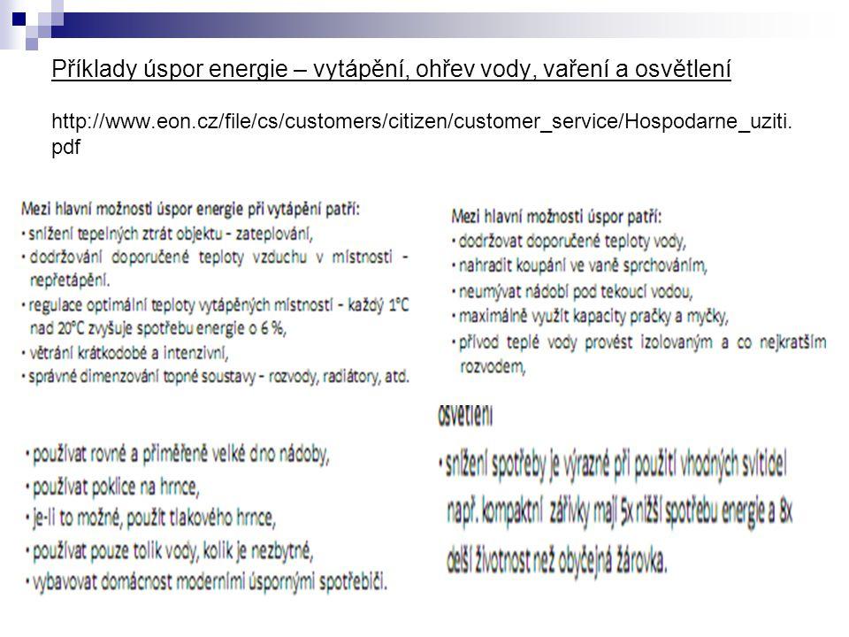 Příklady úspor energie – vytápění, ohřev vody, vaření a osvětlení http://www.eon.cz/file/cs/customers/citizen/customer_service/Hospodarne_uziti. pdf