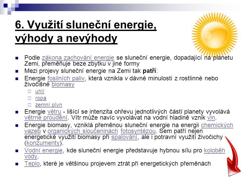 6. Využití sluneční energie, výhody a nevýhody Podle zákona zachování energie se sluneční energie, dopadající na planetu Zemi, přeměňuje beze zbytku v