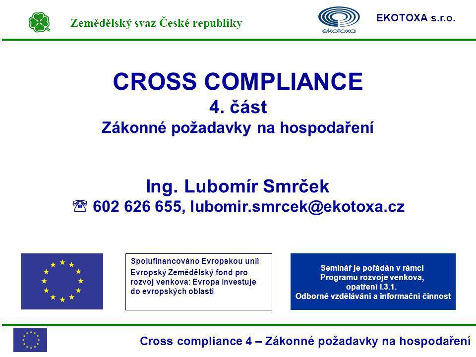 Zemědělský svaz České republiky EKOTOXA s.r.o. Cross compliance 4 – Zákonné požadavky na hospodaření CROSS COMPLIANCE 4. část Zákonné požadavky na hos