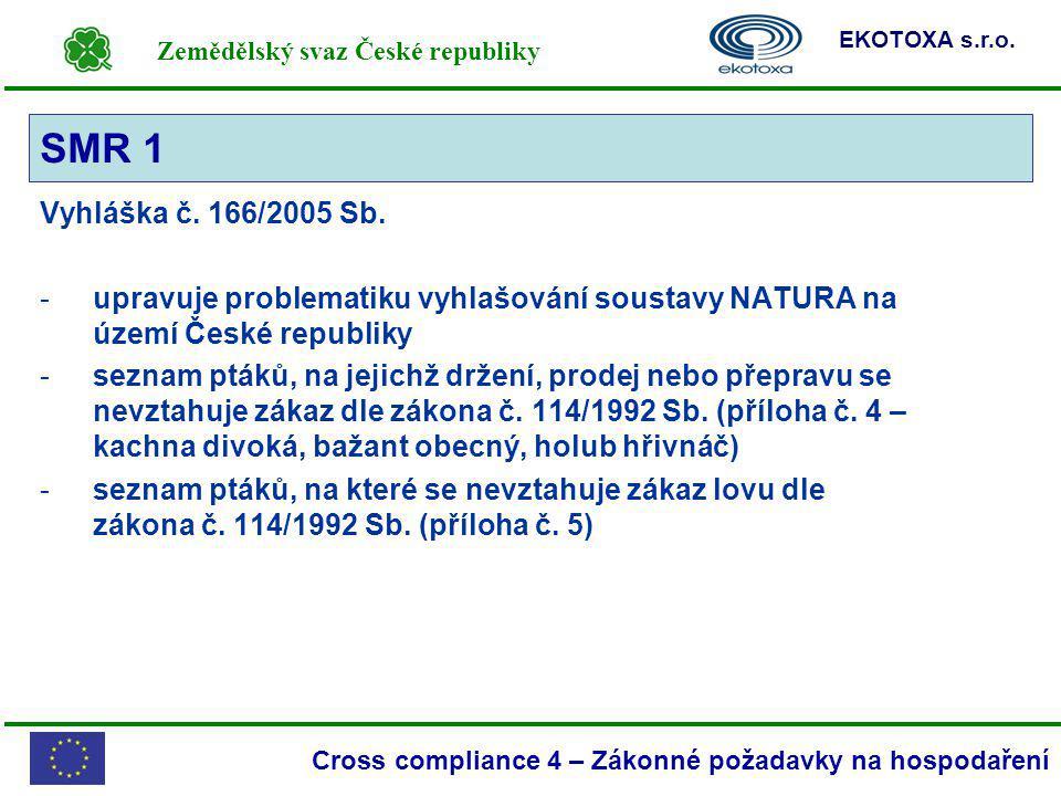 Zemědělský svaz České republiky EKOTOXA s.r.o. Cross compliance 4 – Zákonné požadavky na hospodaření SMR 1 Vyhláška č. 166/2005 Sb. -upravuje problema