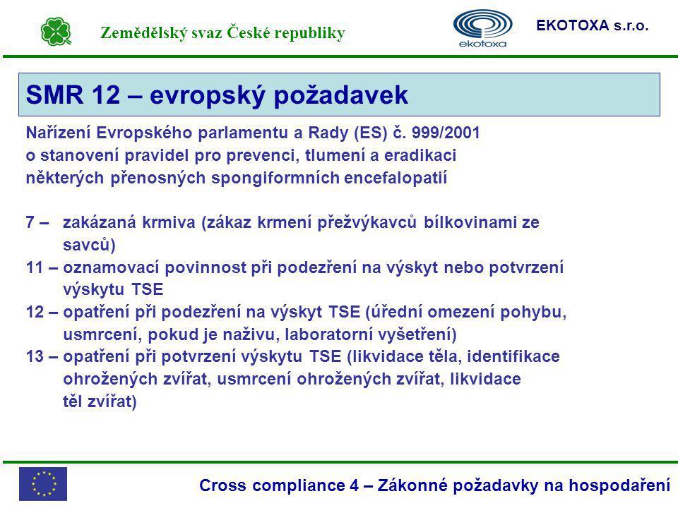 Zemědělský svaz České republiky EKOTOXA s.r.o. Cross compliance 4 – Zákonné požadavky na hospodaření Nařízení Evropského parlamentu a Rady (ES) č. 999