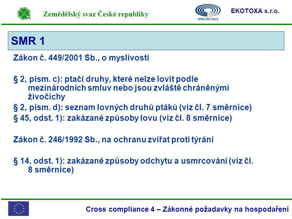 Zemědělský svaz České republiky EKOTOXA s.r.o. Cross compliance 4 – Zákonné požadavky na hospodaření Zákon č. 449/2001 Sb., o myslivosti § 2, písm. c)