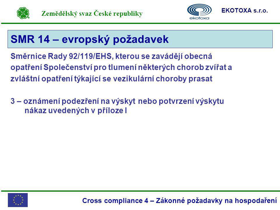 Zemědělský svaz České republiky EKOTOXA s.r.o. Cross compliance 4 – Zákonné požadavky na hospodaření Směrnice Rady 92/119/EHS, kterou se zavádějí obec