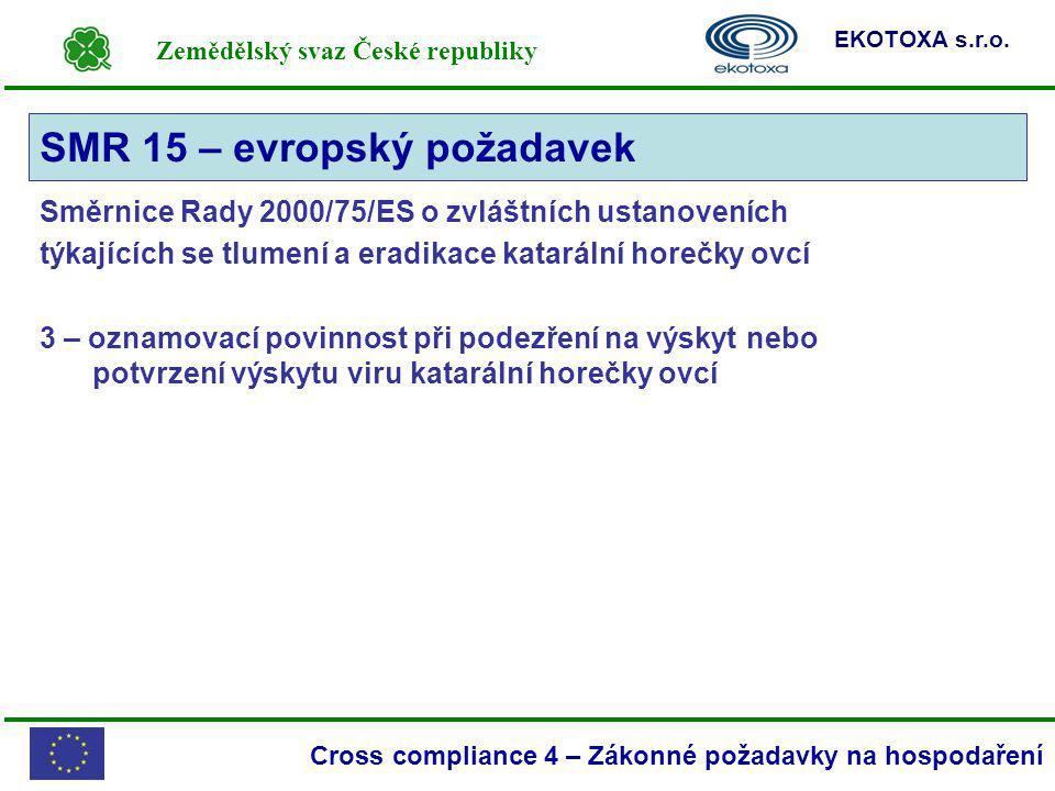 Zemědělský svaz České republiky EKOTOXA s.r.o. Cross compliance 4 – Zákonné požadavky na hospodaření Směrnice Rady 2000/75/ES o zvláštních ustanoveníc