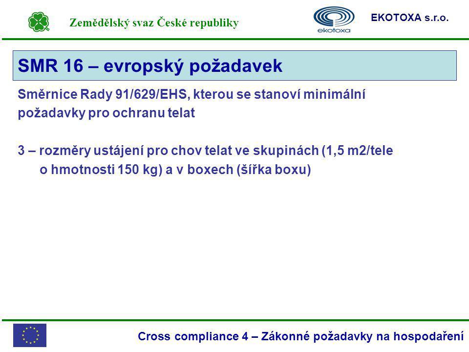 Zemědělský svaz České republiky EKOTOXA s.r.o. Cross compliance 4 – Zákonné požadavky na hospodaření Směrnice Rady 91/629/EHS, kterou se stanoví minim