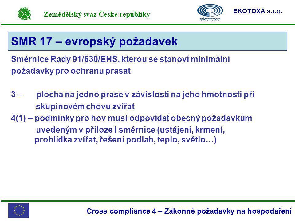 Zemědělský svaz České republiky EKOTOXA s.r.o. Cross compliance 4 – Zákonné požadavky na hospodaření Směrnice Rady 91/630/EHS, kterou se stanoví minim