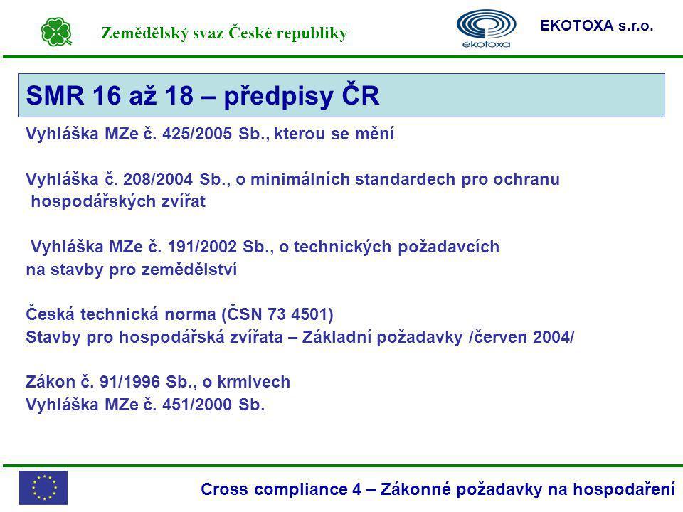 Zemědělský svaz České republiky EKOTOXA s.r.o. Cross compliance 4 – Zákonné požadavky na hospodaření Vyhláška MZe č. 425/2005 Sb., kterou se mění Vyhl