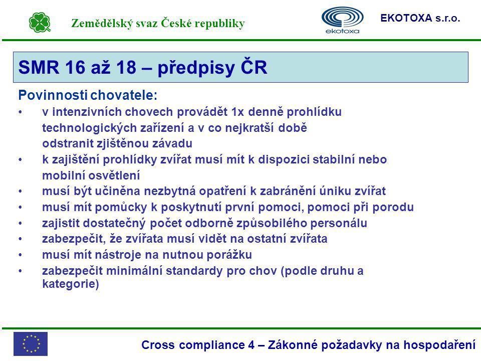 Zemědělský svaz České republiky EKOTOXA s.r.o. Cross compliance 4 – Zákonné požadavky na hospodaření Povinnosti chovatele: v intenzivních chovech prov
